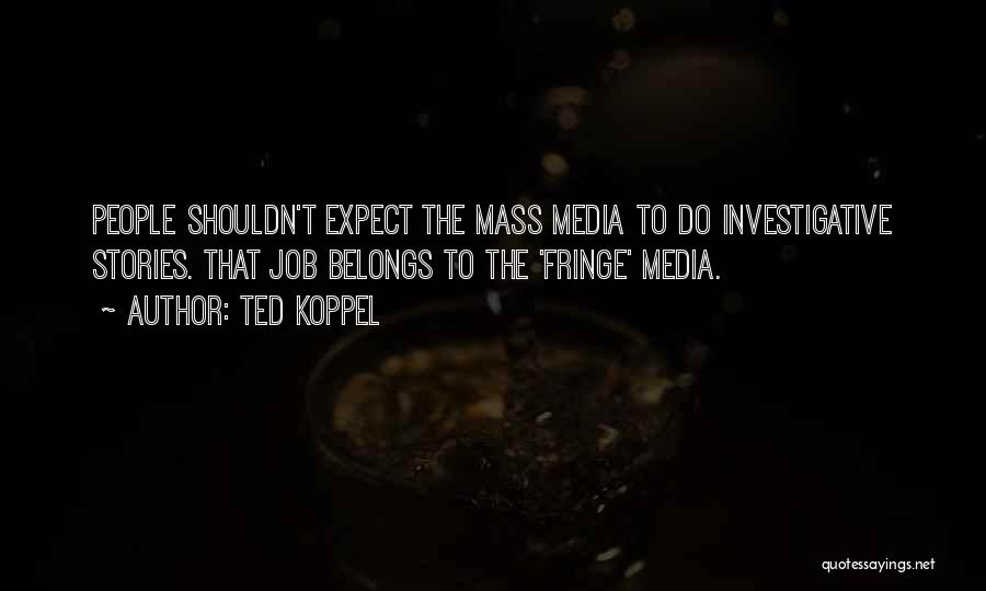 Ted Koppel Quotes 1023264