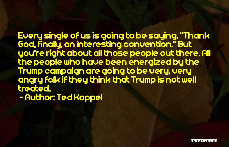 Ted Koppel Quotes 1314673