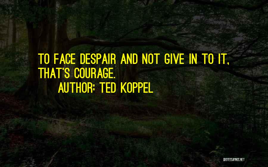 Ted Koppel Quotes 1645991