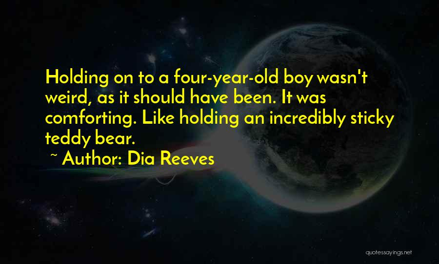 Teddy Boy Quotes By Dia Reeves