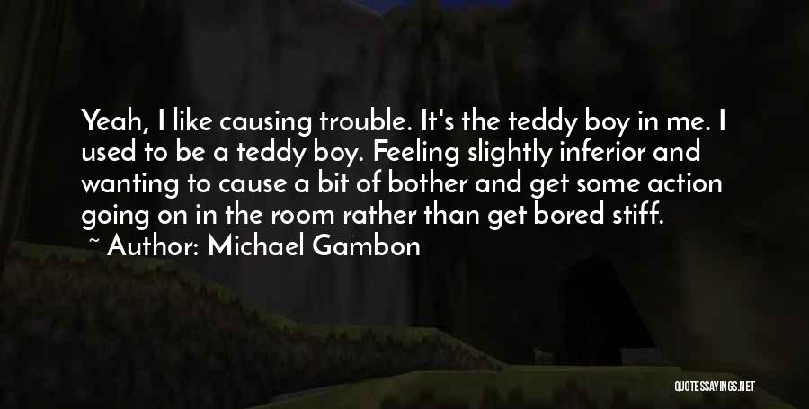 Teddy Boy Quotes By Michael Gambon