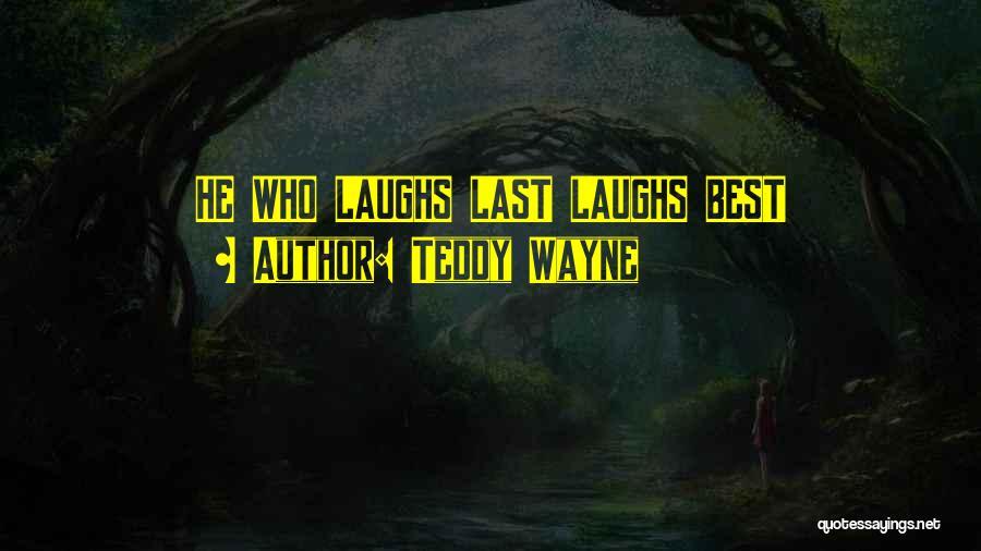 Teddy Wayne Quotes 2050861
