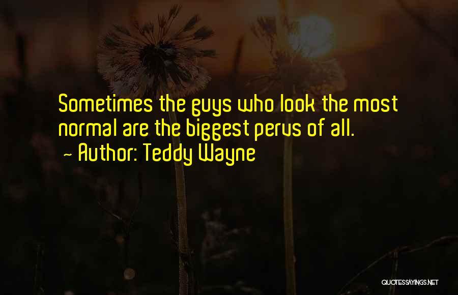 Teddy Wayne Quotes 257147