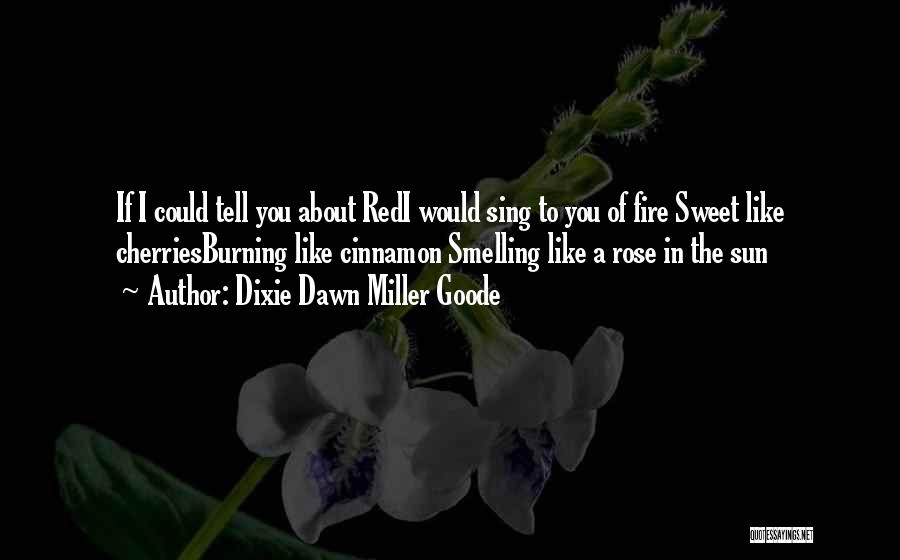 Tell Me Something Sweet Quotes By Dixie Dawn Miller Goode