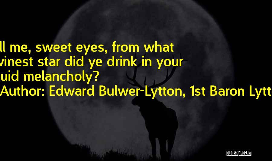 Tell Me Something Sweet Quotes By Edward Bulwer-Lytton, 1st Baron Lytton