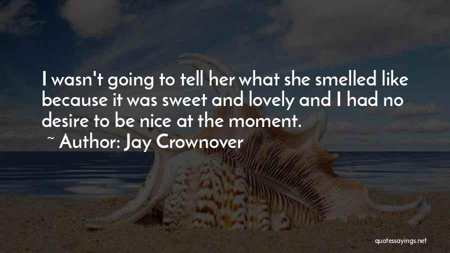 Tell Me Something Sweet Quotes By Jay Crownover