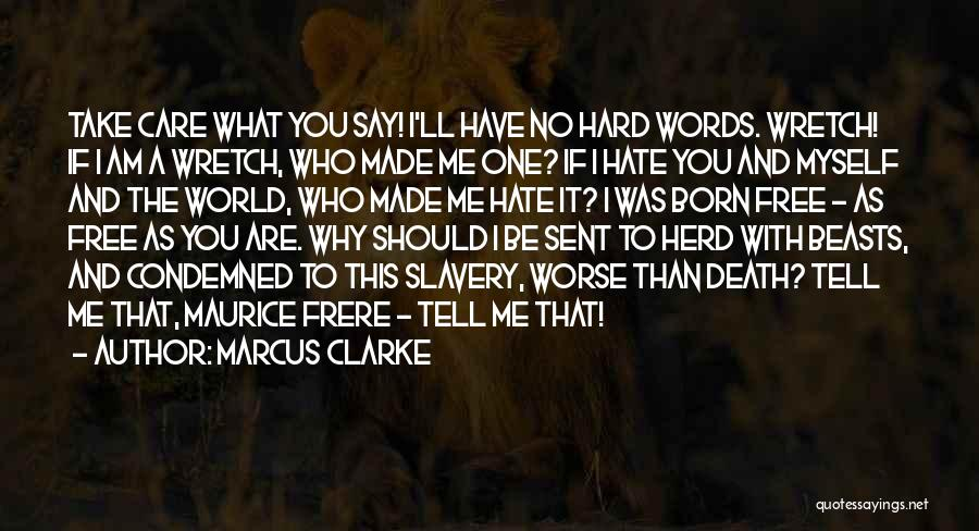 Tell Me You Care Quotes By Marcus Clarke
