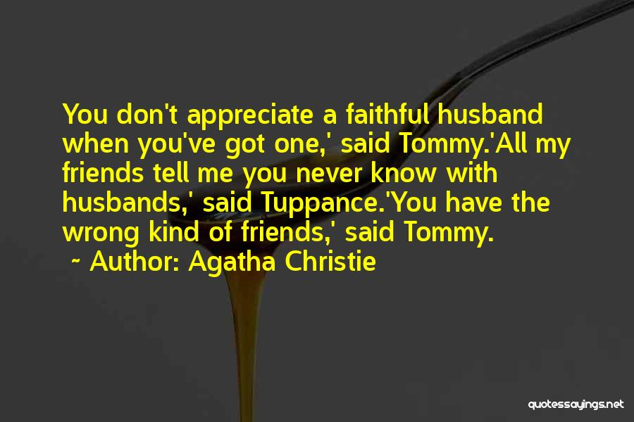 Tell Someone You Appreciate Them Quotes By Agatha Christie