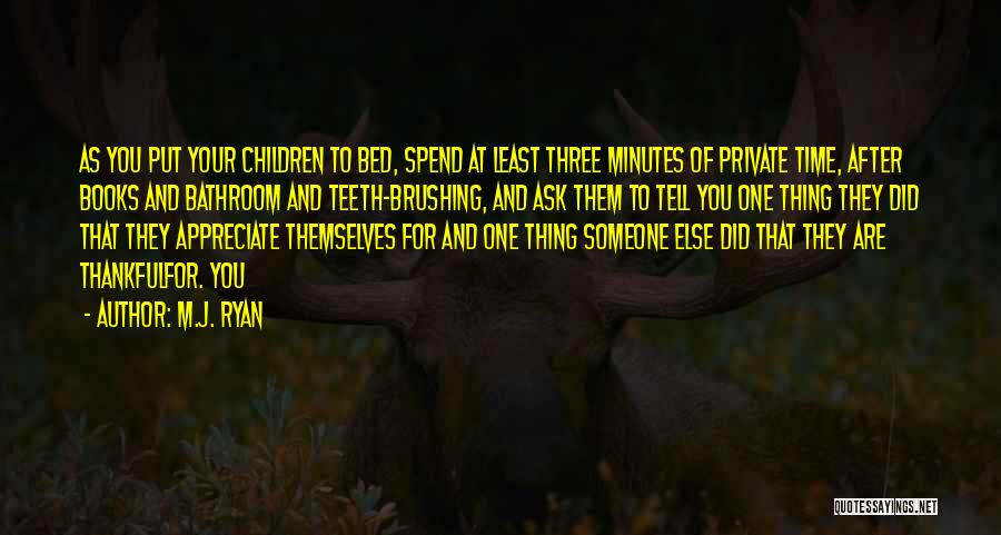 Tell Someone You Appreciate Them Quotes By M.J. Ryan