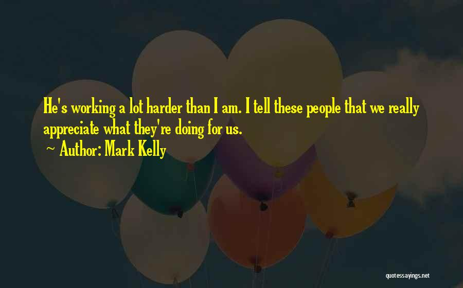 Tell Someone You Appreciate Them Quotes By Mark Kelly