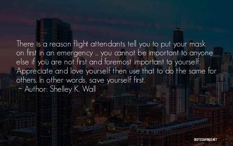Tell Someone You Appreciate Them Quotes By Shelley K. Wall