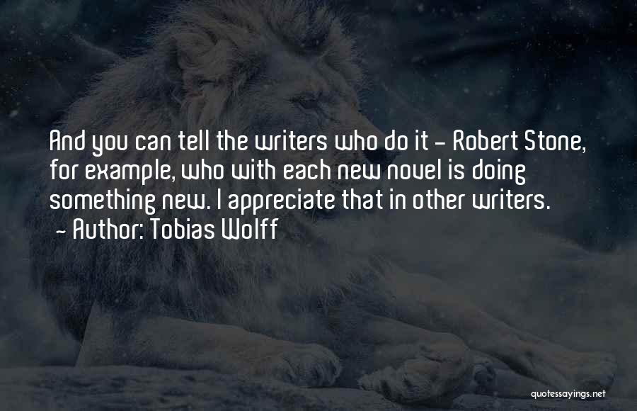 Tell Someone You Appreciate Them Quotes By Tobias Wolff