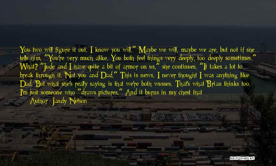 Telling Someone How You Really Feel Quotes By Jandy Nelson