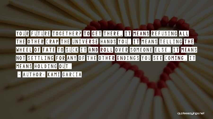 Telling Someone To Get Over It Quotes By Kami Garcia