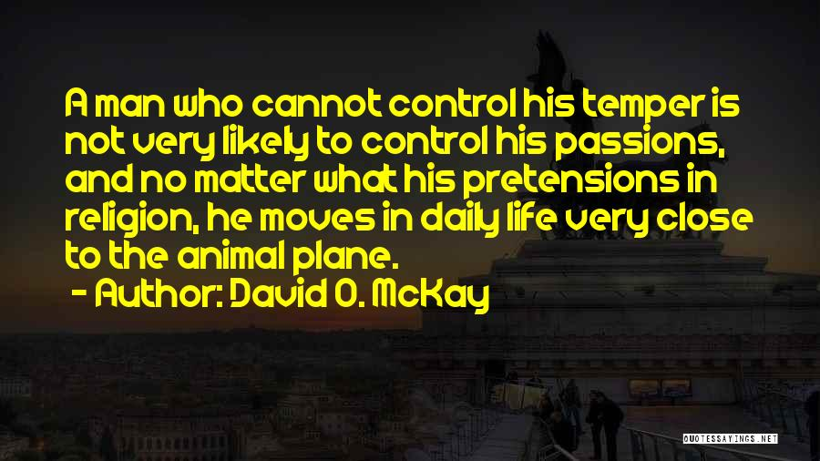 Temper And Anger Quotes By David O. McKay