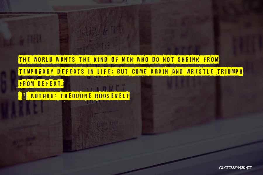 Temporary Defeat Quotes By Theodore Roosevelt