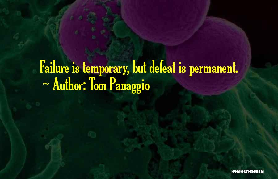 Temporary Defeat Quotes By Tom Panaggio