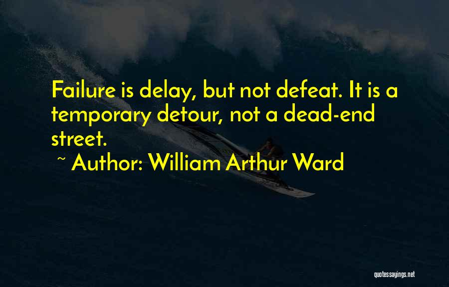 Temporary Defeat Quotes By William Arthur Ward