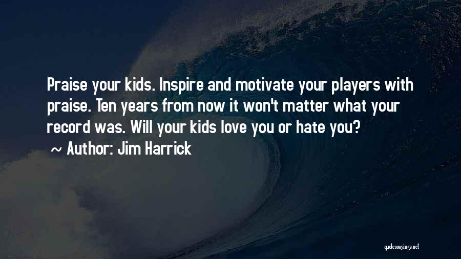 Ten Years From Now Love Quotes By Jim Harrick