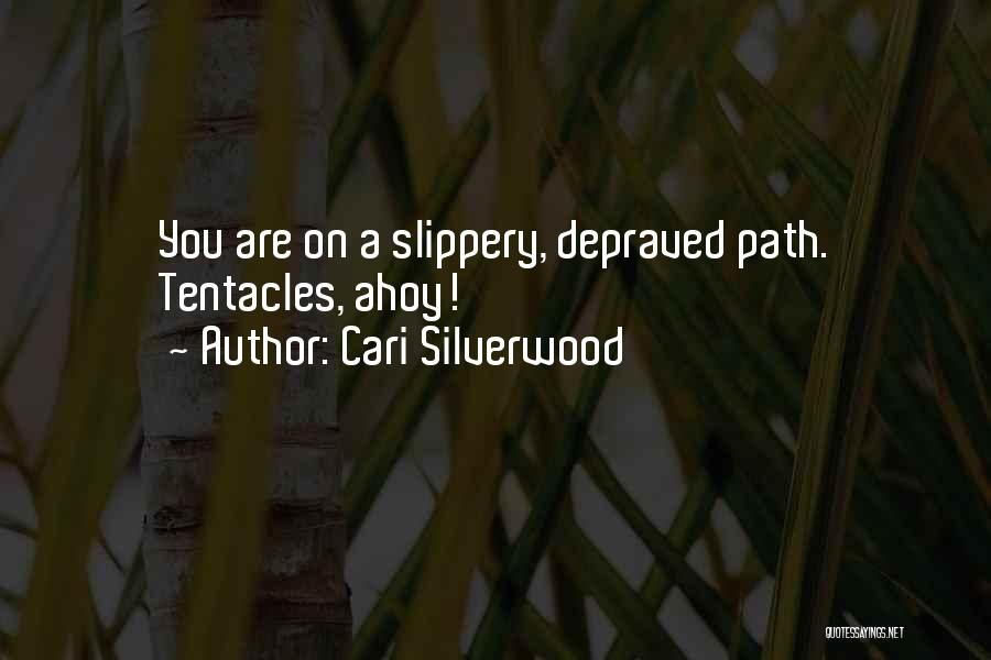 Tentacles Quotes By Cari Silverwood