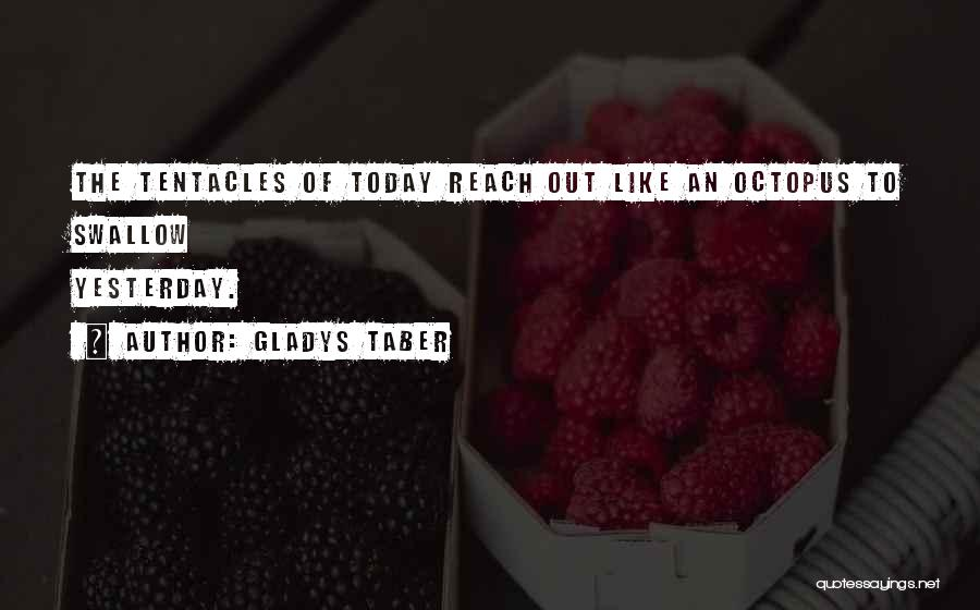 Tentacles Quotes By Gladys Taber