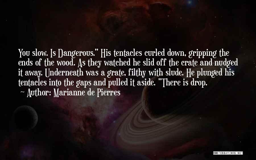 Tentacles Quotes By Marianne De Pierres