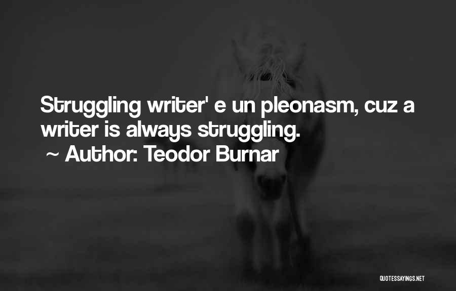 Teodor Burnar Quotes 533121