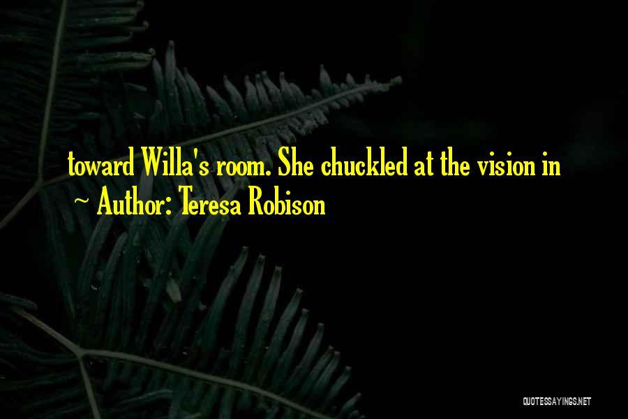 Teresa Robison Quotes 1362134