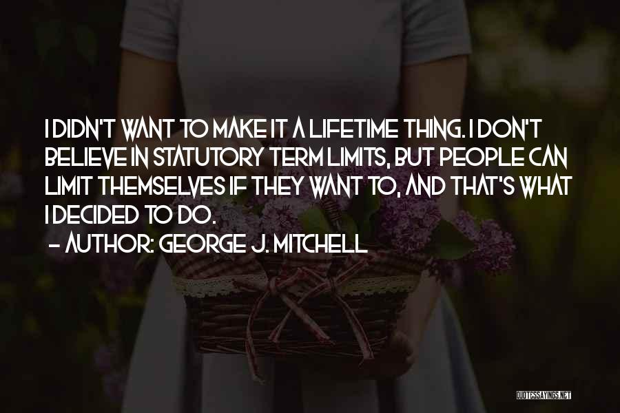 Term Limits Quotes By George J. Mitchell