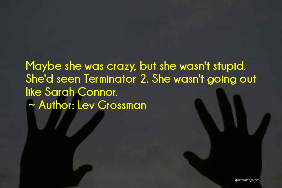 Terminator 2 Sarah Connor Quotes By Lev Grossman