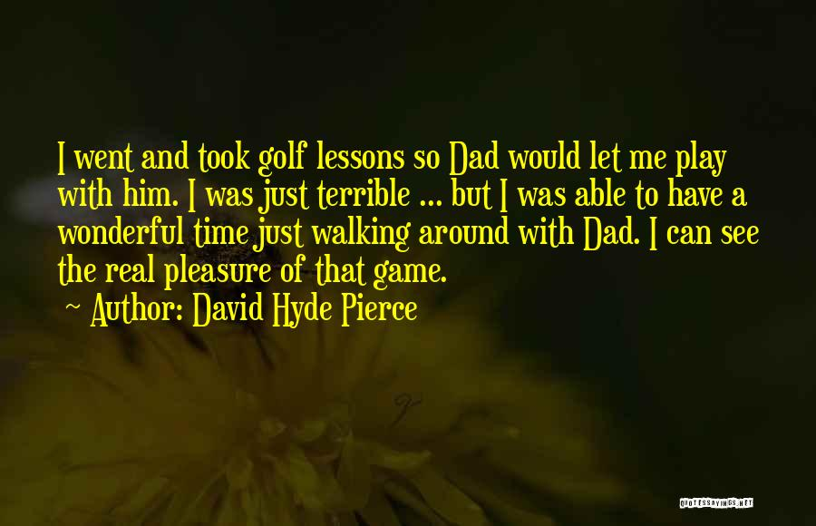Terrible Dad Quotes By David Hyde Pierce