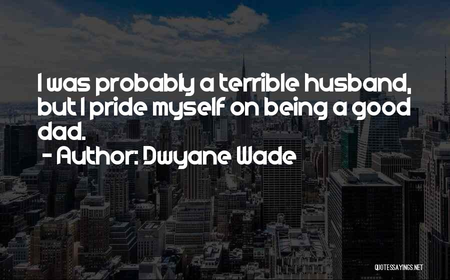 Terrible Dad Quotes By Dwyane Wade