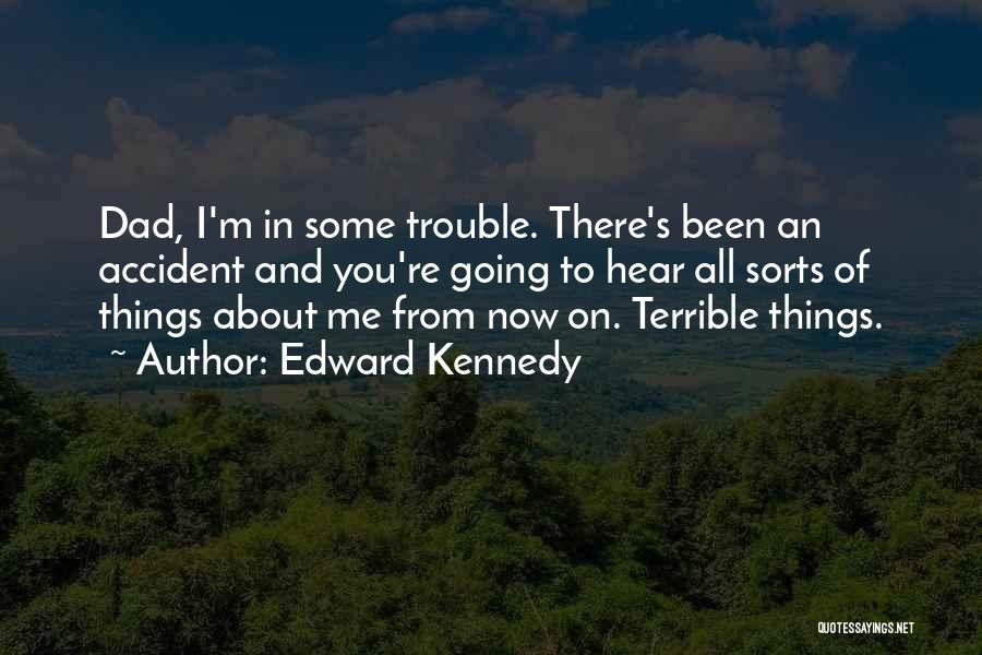Terrible Dad Quotes By Edward Kennedy