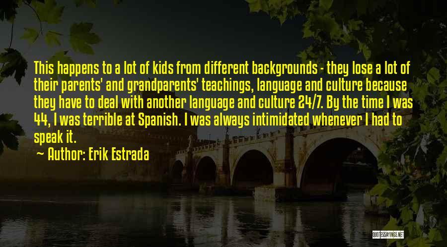 Terrible Grandparents Quotes By Erik Estrada