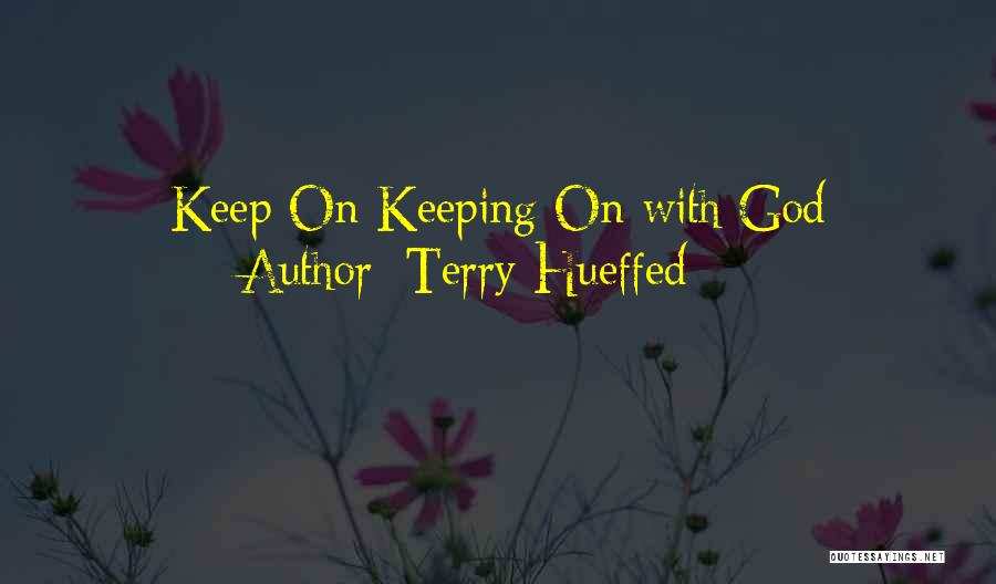 Terry Hueffed Quotes 375822