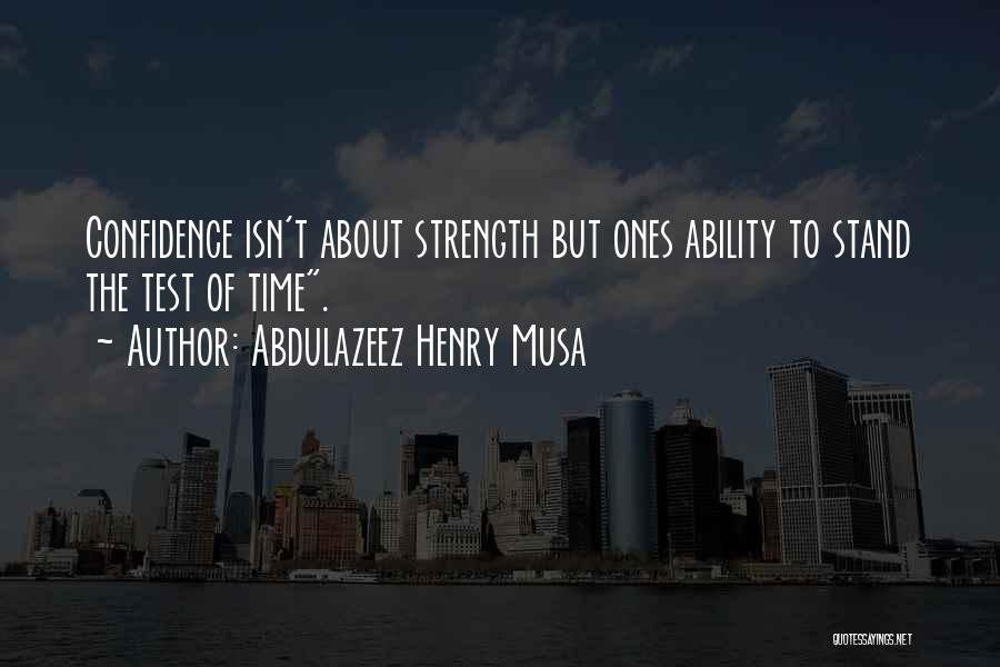 Test Of Time Quotes By Abdulazeez Henry Musa