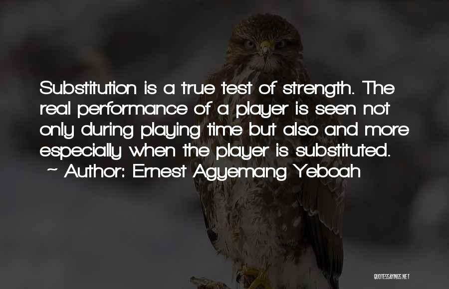 Test Of Time Quotes By Ernest Agyemang Yeboah