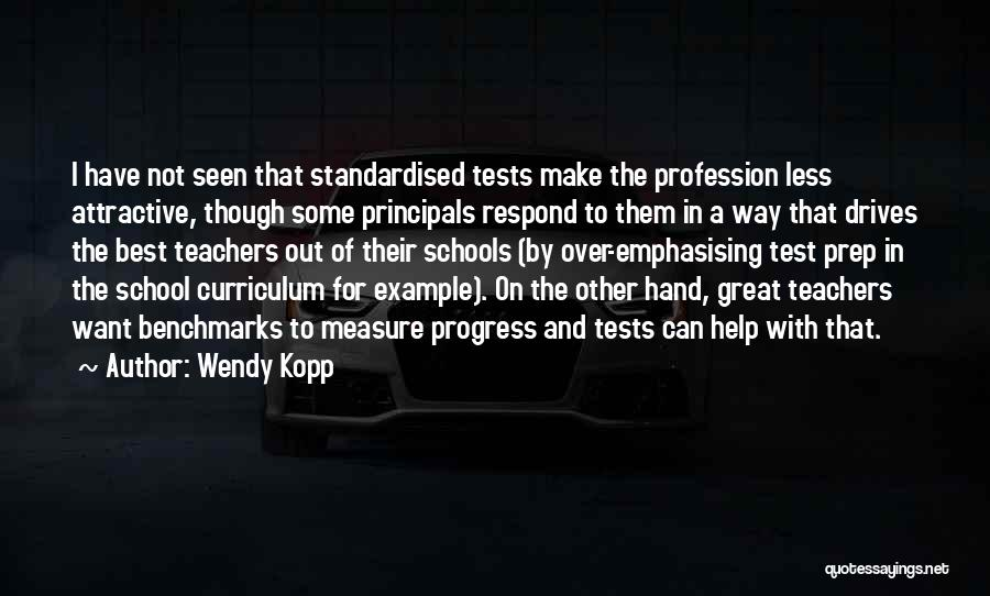 Tests In School Quotes By Wendy Kopp