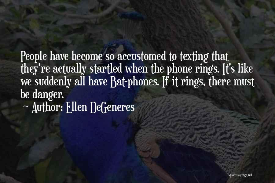 Texting Someone You Like Quotes By Ellen DeGeneres