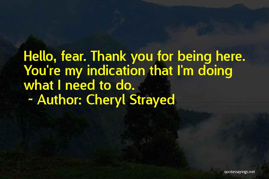 Thank You For Being There When I Need You The Most Quotes By Cheryl Strayed