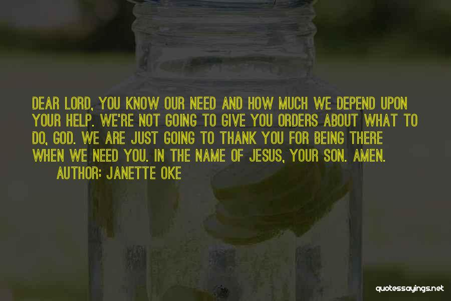 Thank You For Being There When I Need You The Most Quotes By Janette Oke