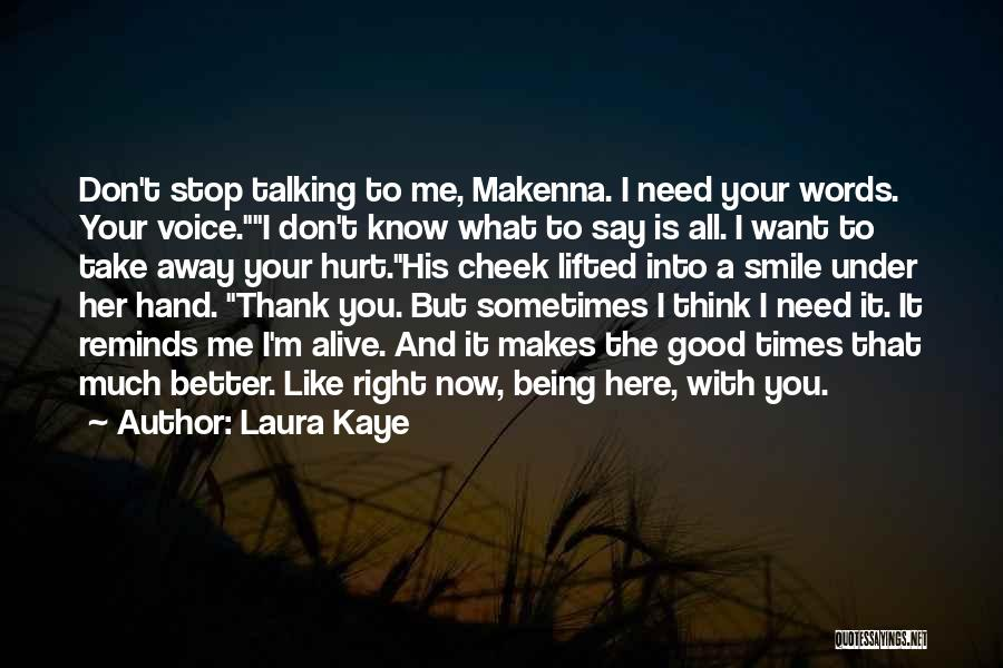 Thank You For Being There When I Need You The Most Quotes By Laura Kaye