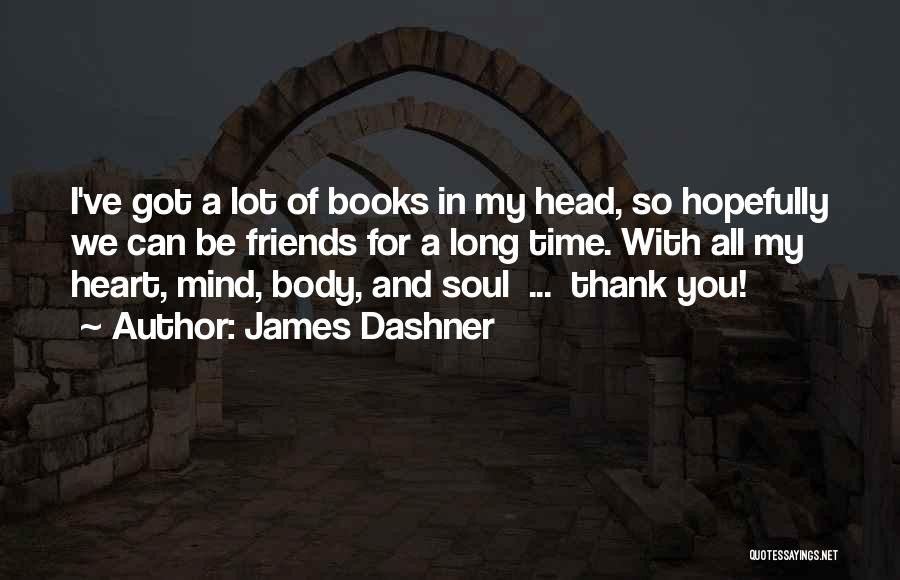 Thank You For My Friends Quotes By James Dashner