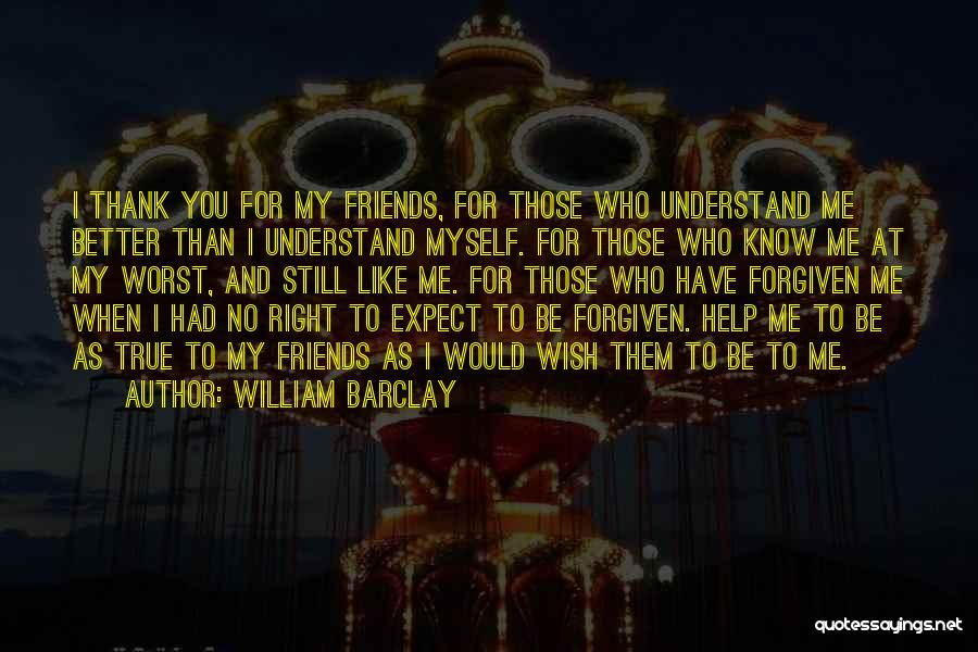 Thank You For My Friends Quotes By William Barclay