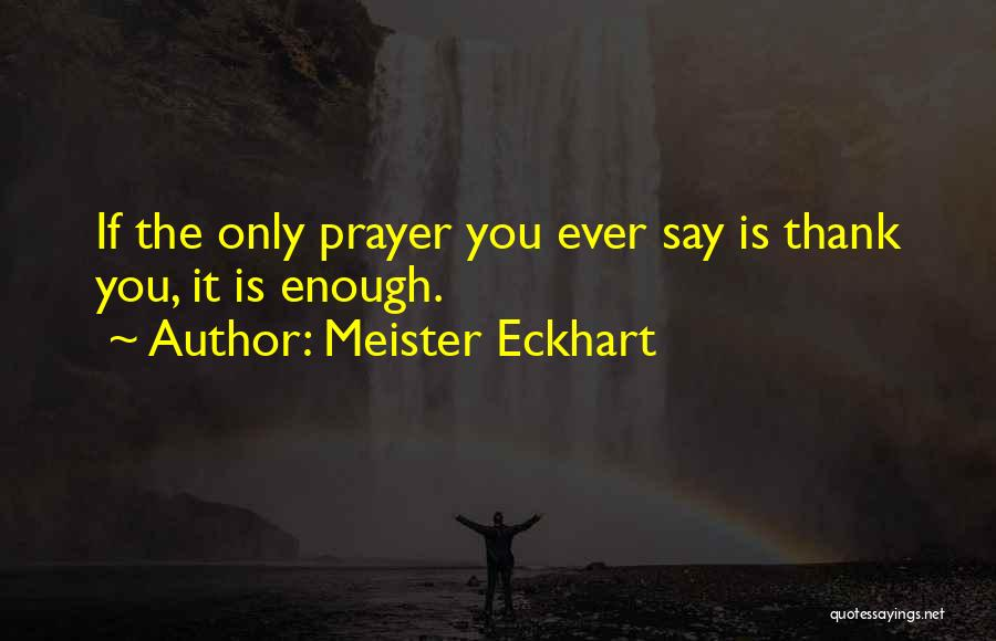Thank You Is Not Enough Quotes By Meister Eckhart