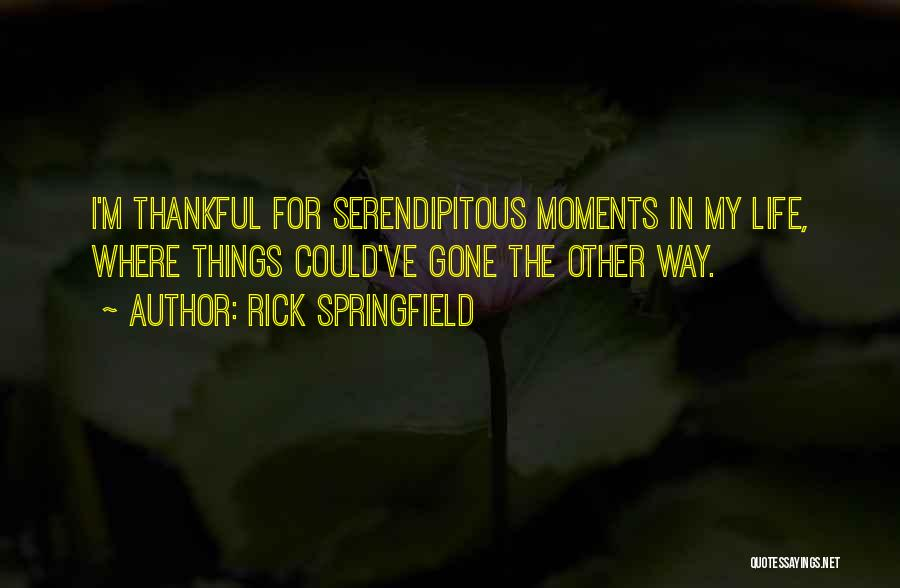 Thankful In Life Quotes By Rick Springfield
