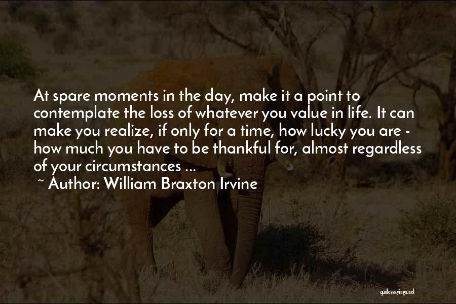Thankful In Life Quotes By William Braxton Irvine