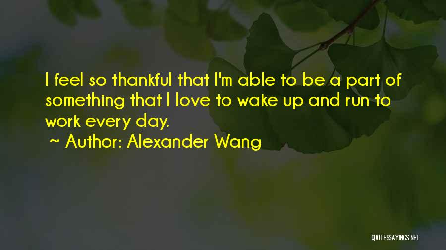 Thankful Quotes By Alexander Wang