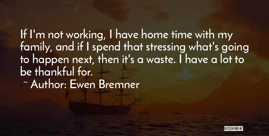 Thankful Quotes By Ewen Bremner