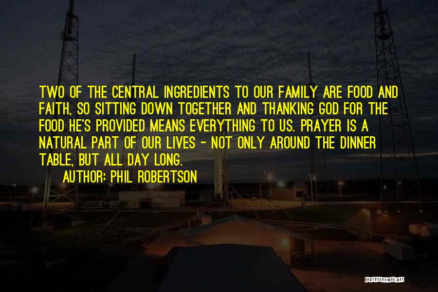 Thanking God For My Family Quotes By Phil Robertson